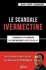 Le scandale Ivermectine: Comment et pourquoi ils ont bloqué l'anti-covid-19 Format Kindle