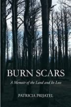 Burn Scars: A Memoir of the Land and Its Loss