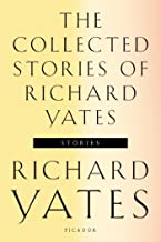 The Collected Stories of Richard Yates: Short Fiction from the author of Revolutionary Road (English Edition)