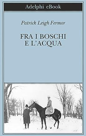Fra i boschi e lacqua: Dal Medio Danubio alle Porte di Ferro (A piedi fino a Costantinopoli Vol. 2)