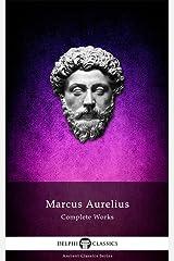 Delphi Complete Works of Marcus Aurelius (Illustrated) (Delphi Ancient Classics Book 37) Kindle Edition