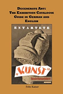 Degenerate Art: The Exhibition Guide in German and English