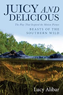 """Juicy and Delicious: The Play That Inspired the Motion Picture """"Beasts of the Southern Wild"""""""