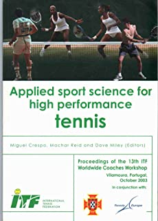 APPLIED SPORT SCIENCE FOR HIGH PERFORMANCE TENNIS Proceedings of the 13th ITF Worldwide Coaches Workshop, Vilamoura, Portugal, October 2002