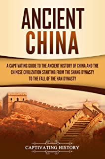 Ancient China: A Captivating Guide to the Ancient History of China and the Chinese Civilization Starting from the Shang Dy...