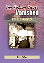 The Future That Vanished: A Biafra Story