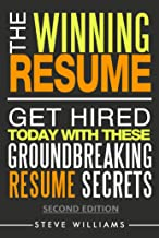 Resumes 2018: The Winning Resume, 2nd Ed. - Get Hired Today With These Groundbreaking Resume Secrets (Get Hired Today, Resume Writing, Job Interview Questions Book 1)
