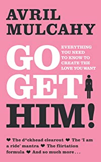 Go Get Him! – Your Plan to Get a Man: Everything You Need to Know to Create the Love You Want