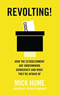 Revolting!: How the Establishment are Undermining Democracy and What They're Afraid Of (English Edition)