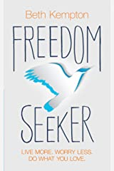 Freedom Seeker: Live More. Worry Less. Do What You Love. Kindle Edition