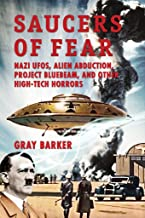 Saucers of Fear: Nazi UFOs, Alien Abduction, Project Bluebeam, and Other High-Tech Horrors From the X-Files of Saucerian Press