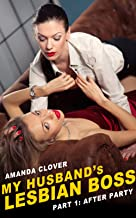 My Husband's Lesbian Boss: Book 1: After Party