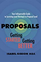 Proposals - Getting Started Getting Better: Your Indispensable Guide to Surviving (and Thriving!) in Proposal Land