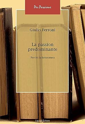 La  passion  predominante: Perché la letteratura (Per passione Vol. 5)