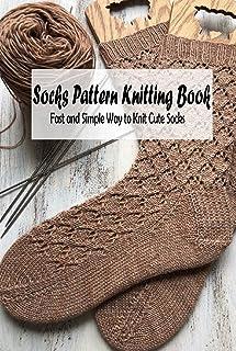 Socks Pattern Knitting Book: Fast and Simple Way to Knit Cute Socks: Crochet Socks Projects