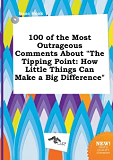 100 of the Most Outrageous Comments about the Tipping Point: How Little Things Can Make a Big Difference