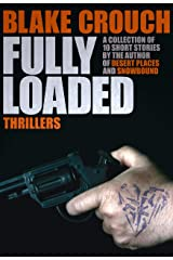Fully Loaded: The Complete and Collected Stories of Blake Crouch Kindle Edition