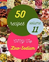 OMG! Top 50 Low-Sodium Recipes Volume 11: The Best Low-Sodium Cookbook on Earth