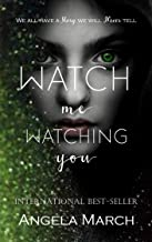 Watch Me Watching You: A dark, twisted Psychological Thriller that will keep you guessing