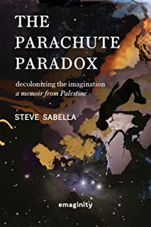The Parachute Paradox: Decolonizing The Imagination. A Memoir From Palestine