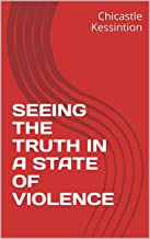 SEEING THE TRUTH IN A STATE OF VIOLENCE