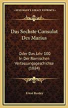 Das Sechste Consulat Des Marius: Oder Das Jahr 100 in Der Romischen Verfassungsgeschichte (1884)
