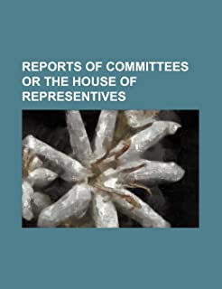 Reports of Committees or the House of Representives