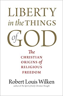 Liberty in the Things of God: The Christian Origins of Religious Freedom