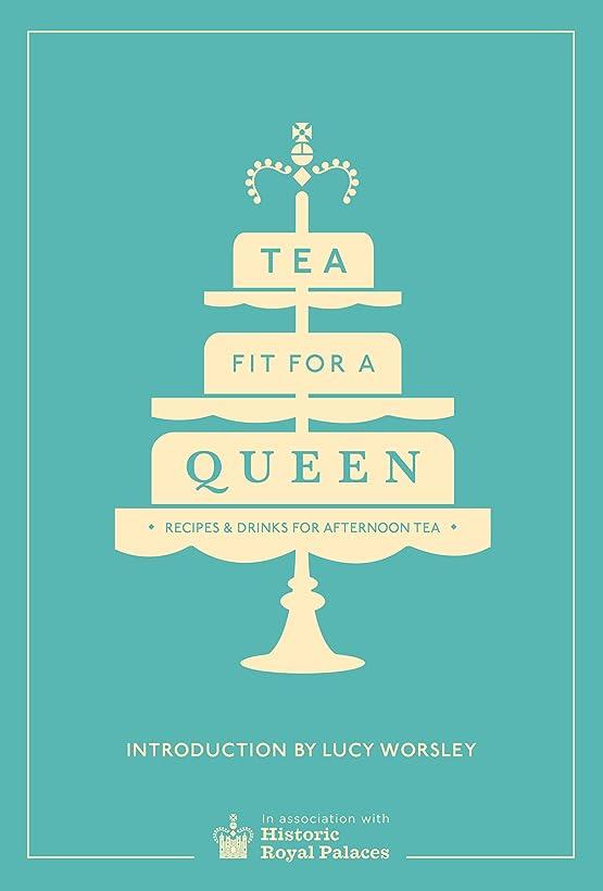 クライアントネコ損なうTea Fit for a Queen: Recipes & Drinks for Afternoon Tea (Historic Royal Palaces) (English Edition)