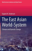 The East Asian World-System: Climate and Dynastic Change (World-Systems Evolution and Global Futures)