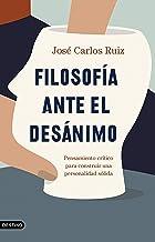 Filosofía ante el desánimo: Pensamiento crítico para construir una personalidad sólida (Spanish Edition)