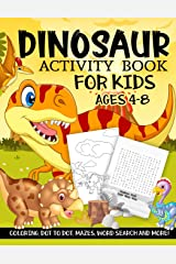 Dinosaur Activity Book for Kids Ages 4-8: A Fun Kid Workbook Game For Learning, Prehistoric Creatures Coloring, Dot to Dot, Mazes, Word Search and More! Paperback