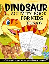 Dinosaur Activity Book for Kids Ages 4-8: A Fun Kid Workbook Game For Learning, Prehistoric Creatures Coloring, Dot to Do...