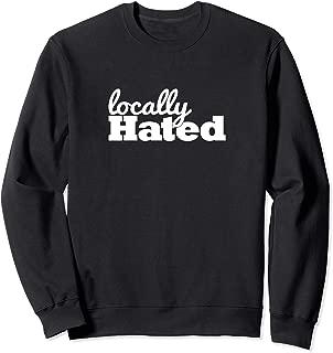 Locally Hated Sweatshirt