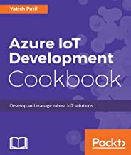 Azure IoT Development Cookbook: Develop and manage robust IoT solutions