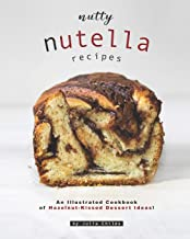 Nutty Nutella Recipes: An Illustrated Cookbook of Hazelnut-Kissed Dessert Ideas!