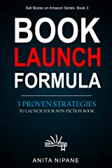 Book Launch Formula: 3 Proven Strategies to Launch Your Nonfiction Book (Sell Books on Amazon) Kindle Edition