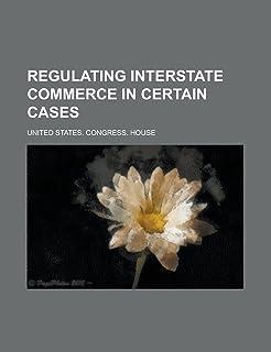 Regulating Interstate Commerce in Certain Cases