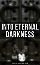INTO ETERNAL DARKNESS: 100+ Gothic Classics in One Edition: Novels, Tales and Poems: The Mysteries of Udolpho, The Tell-Tale Heart, Wuthering Heights, ... Rhine, The Headless Horseman & many more