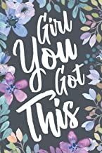 Girl You Got This: Inspirational Quote Notebook Journal & Sketch Diary Gift for Women. Motivational Present for That Important Big Milestone Event.