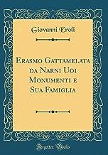 Erasmo Gattamelata da Narni Uoi Monumenti e Sua Famiglia (Classic Reprint) (Italian Edition)