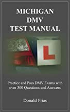 MICHIGAN DMV TEST MANUAL: Practice and Pass DMV Exams With Over 300 Questions And Answers