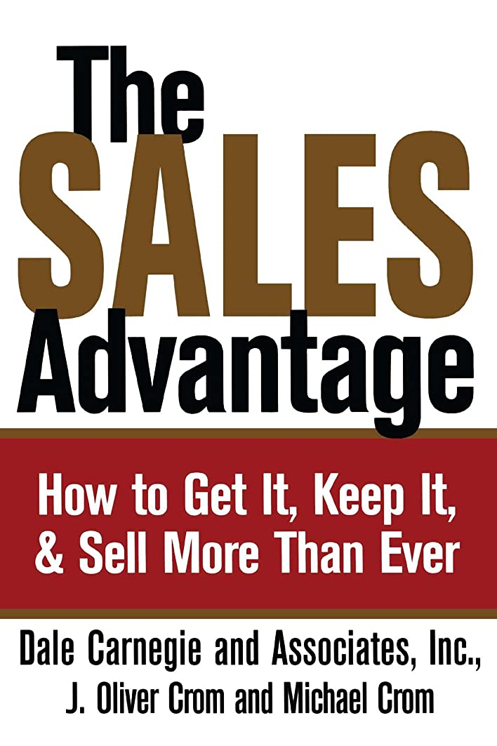 The Sales Advantage: How to Get It, Keep It, and Sell More Than Ever (English Edition)