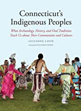 Connecticut's Indigenous Peoples: What Archaeology, History, and Oral Traditions Teach Us About Their Communities and Cultures
