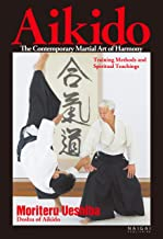 Aikido, the Contemporary Martial Art of Harmony;Training Methods and Spiritual Teachings