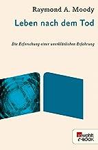 Leben nach dem Tod: Die Erforschung einer unerklärlichen Erfahrung (German Edition)