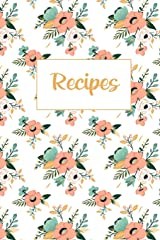 Recipes: Blank Recipe Book to write in (Recipe Journal) with boho flowers Paperback
