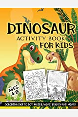 Dinosaur Activity Book for Kids Ages 4-8: A Fun Kid Workbook Game For Learning, Coloring, Dot To Dot, Mazes, Word Search and More! Paperback