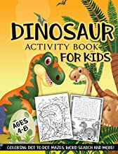 Dinosaur Activity Book for Kids Ages 4-8: A Fun Kid Workbook Game For Learning, Coloring, Dot To Dot, Mazes, Word Search and More! PDF