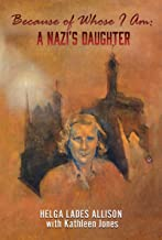 Because of Whose I Am: A NAZI'S DAUGHTER